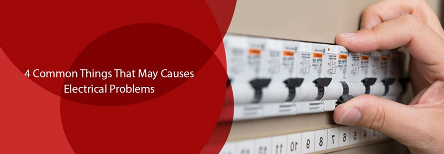 4 Common Things That May Causes Electrical Problems
